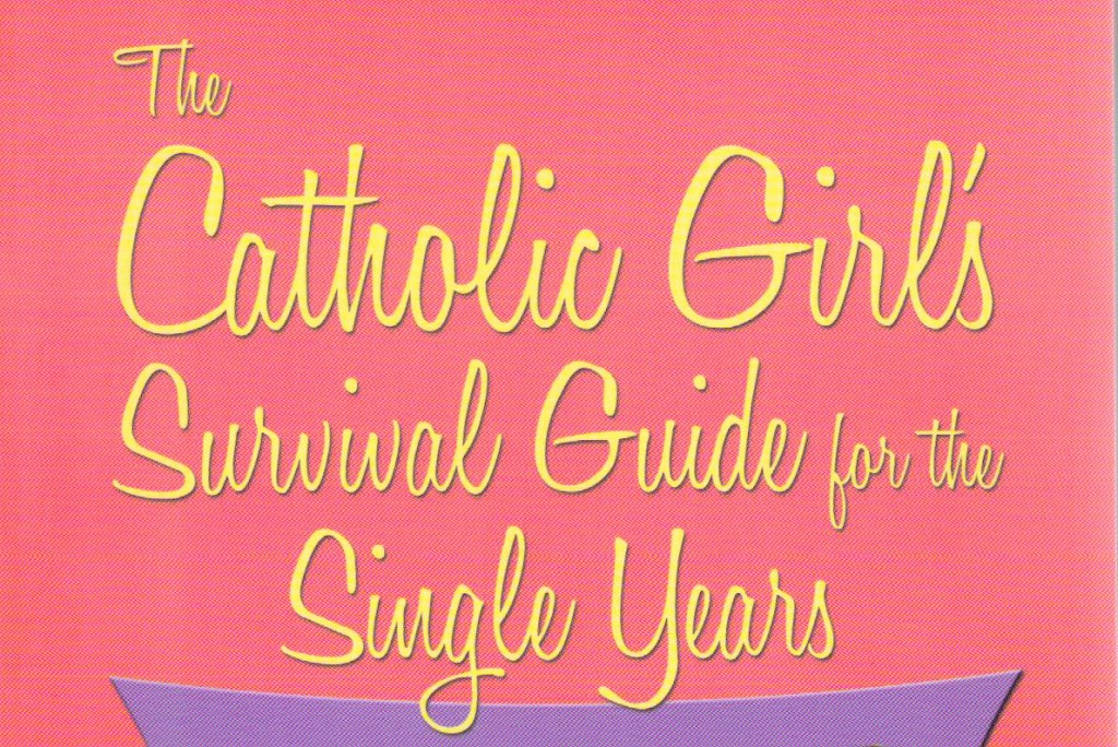 """Emily Stimpson's new book """"The Catholic Girl's Survival Guide For The Single Years"""""""
