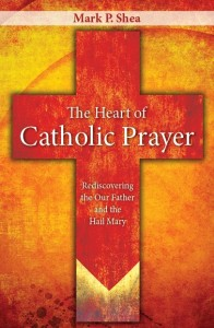 "Mark Shea's new book, released in March 2012: ""The Heart of Catholic Prayer"""
