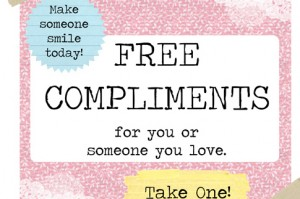 Turn someone's day around and give a compliment!