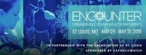 Encounter St. Louis 2015: Steubenville Young Adult Conference